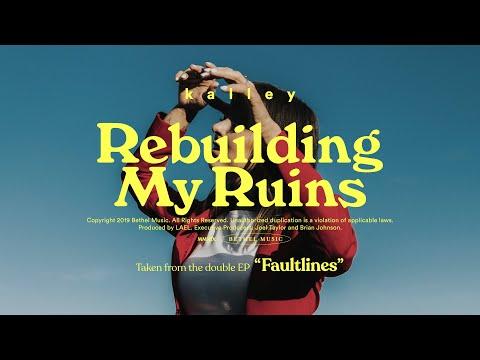 Rebuilding My Ruins - kalley  Faultlines
