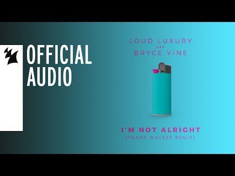 Loud Luxury and Bryce Vine - I'm Not Alright (Frank Walker Remix) - UCGZXYc32ri4D0gSLPf2pZXQ