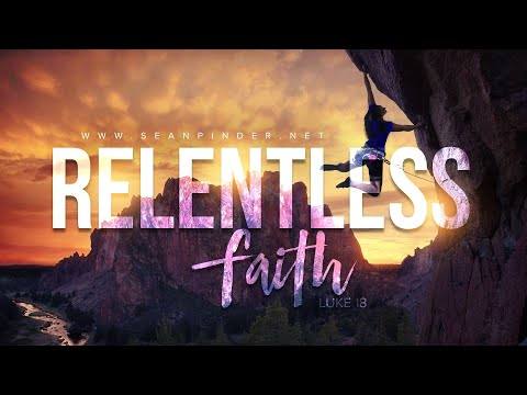 RELENTLESS FAITH - LUKE 18 - MORNING PRAYER  PASTOR SEAN PINDER