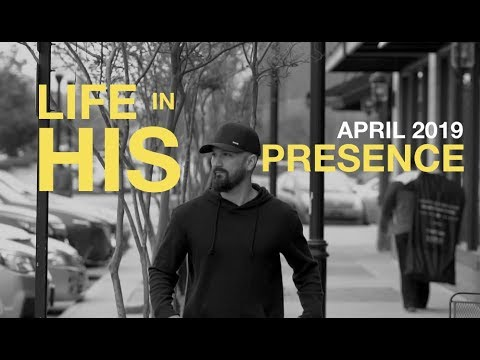 APRIL 2019 - LIFE IN HIS PRESENCE
