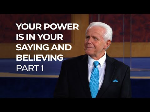 Your Power is in Your Saying and Believing, Part 1