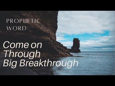 Prophetic Word - Come on Through Big Kingdom Breakthrough