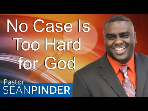 NO CASE IS TOO HARD FOR GOD - BIBLE PREACHING  PASTOR SEAN PINDER