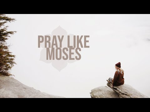 PRAY like Moses!