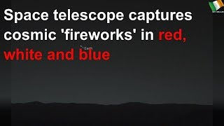 Space telescope captures cosmic 'fireworks' in red, white and blue