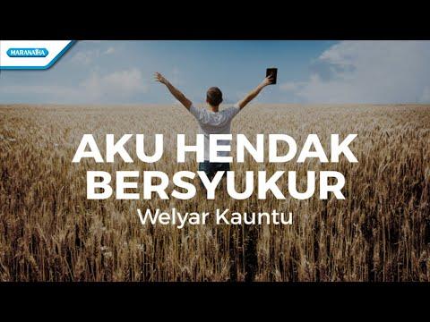 Aku Hendak Bersyukur - Welyar Kauntu (with lyric)