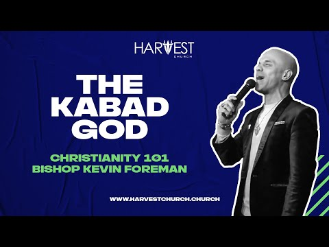 Christianity 101 - The Kabad God - Bishop Kevin Foreman