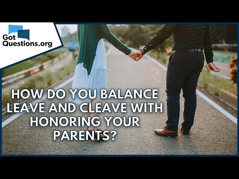 How do you balance leave and cleave with honoring your parents?  GotQuestions.org