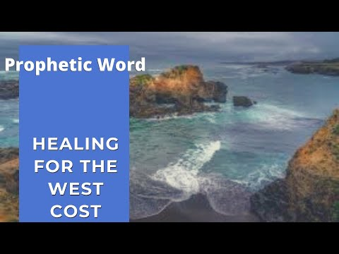Prophetic Word: Healing for the West Coast