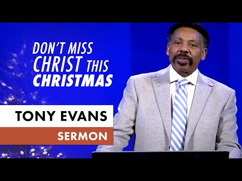 Don't Miss Christ This Christmas - Tony Evans Sermon