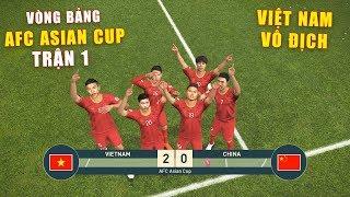 PES 19 | AFC ASIAN CUP | VÒNG BẢNG TRẬN 1 | VIETNAM vs CHINA - Giấc mơ Bóng Đá VIỆT NAM