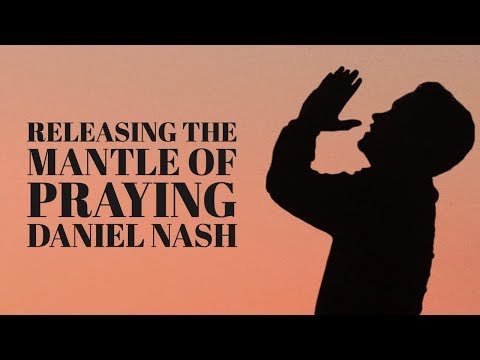 Releasing the Mantle of Praying Daniel Nash @ Intercessors Invitational