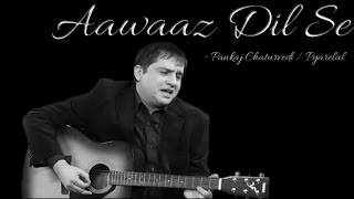 Aawaz Dil Se - pankajc , Others