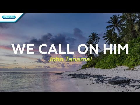 We Call On Him - John Tanamal (with lyric)