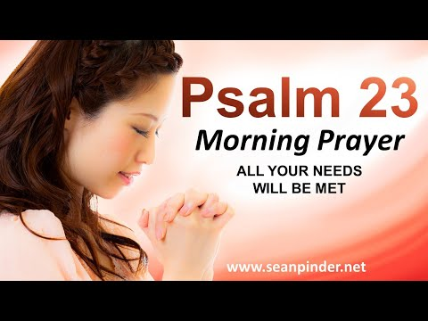PSALM 23 - ALL Your NEEDS Will Be MET - Morning Prayer