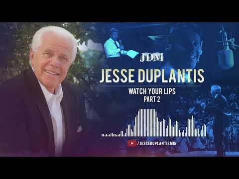 Watch Your Lips, Part 2  Jesse Duplantis