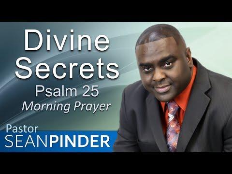 DIVINE SECRETS - PSALMS 25 - MORNING PRAYER  PASTOR SEAN PINDER