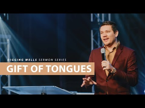 Gift of Tongues // Digging Wells (Part 7)
