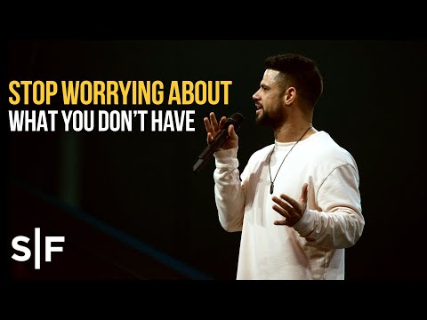 Stop Worrying About What You Don't Have  Pastor Steven Furtick
