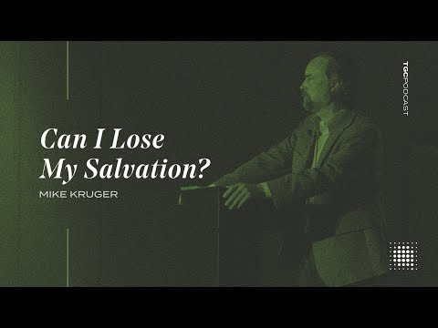 Mike Kruger  Can I Lose My Faith?  TGC Podcast