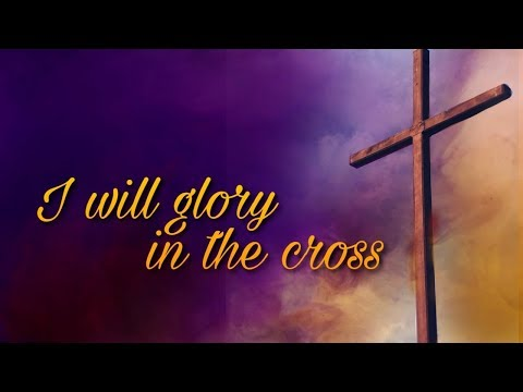 I Will Glory In The Cross - MESSAGE ONLY