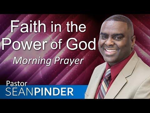 FAITH IN THE POWER OF GOD - MORNING PRAYER  PASTOR SEAN PINDER
