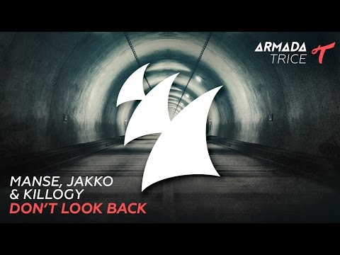 Manse, Jakko & Killogy - Don't Look Back - UCGZXYc32ri4D0gSLPf2pZXQ