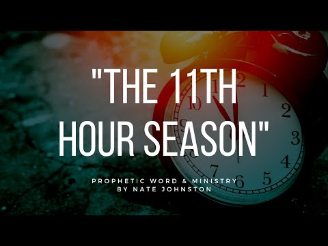 THE 11TH HOUR SEASON// PROPHETIC WORD & WORSHIP