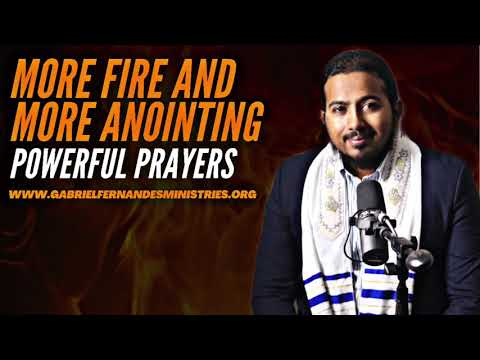 POWERFUL PRAYERS FOR MORE OF GOD, FIRE & ANOINTING OF THE HOLY SPIRIT - EVANGELIST GABRIEL FERNANDES