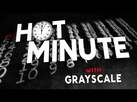Hot Minute: Grayscale - UCTEq5A8x1dZwt5SEYEN58Uw