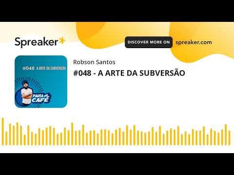 #048 - A ARTE DA SUBVERSÃO (made with Spreaker)