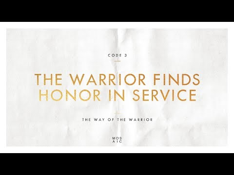 CODE 3: THE WARRIOR FINDS HONOR IN SERVICE  The Way of the Warrior - Erwin Raphael McManus