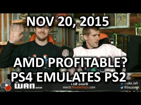 The WAN Show - AMD Profitable in 2 Years? & the PS4 Can Emulate PS2 Games! - Nov 20, 2015 - UCXuqSBlHAE6Xw-yeJA0Tunw