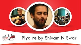 Piya re by Shivam N Swar - Full Song - shivamswarsufiband , Sufi