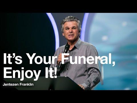 It's Your Funeral, Enjoy It!  Jentezen Franklin