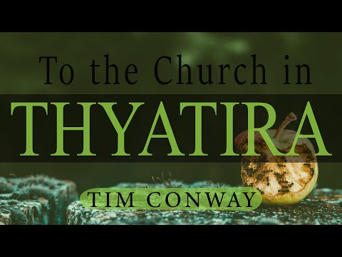 To The Church in Thyatira - Tim Conway