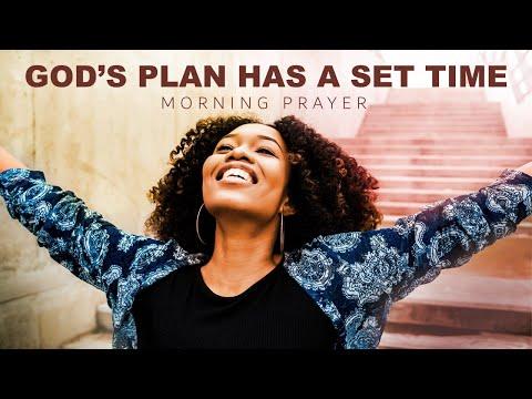 GOD'S PLAN HAS A SET TIME - MORNING PRAYER