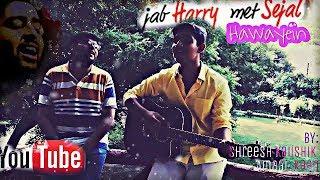 Hawayien/Raabta Mashup - shreesh , Acoustic