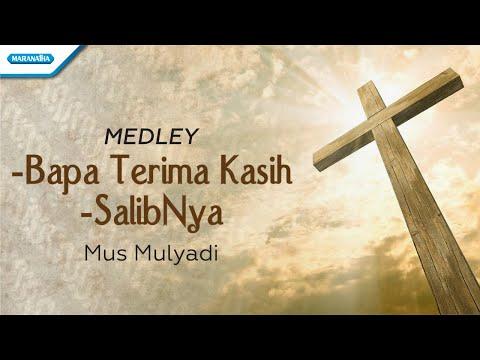 Bapa Terima Kasih / SalibMu - Mus Mulyadi (with lyric)