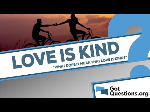 What does it mean that love is kind (1 Corinthians 13:4)?