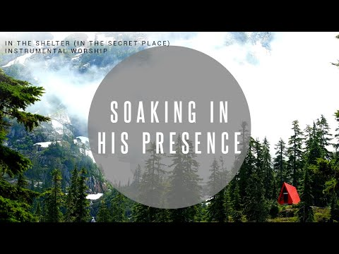In The Shelter (in the secret place) // Instrumental Worship Soaking in His Presence