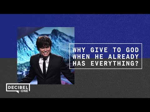 Why Give To God When He Already Has Everything?  Joseph Prince