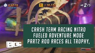 Crash Team Racing Nitro Fueled Adventure Mode Part 2 Roo Races All Trophy, Relic and Token
