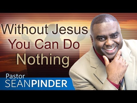 WITHOUT JESUS YOU CAN DO NOTHING - BIBLE PREACHING  PASTOR SEAN PINDER