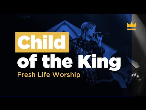 Child of the King // Live // Fresh Life Worship