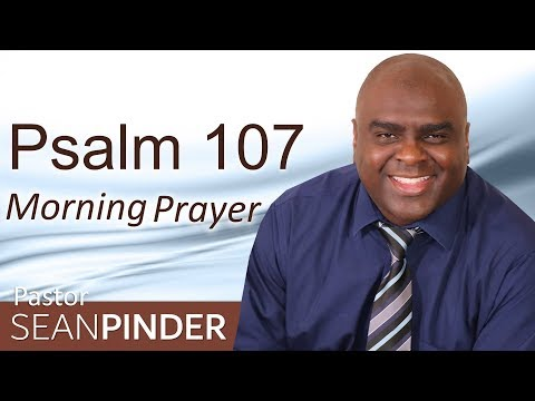 YOUR HEART'S DESIRE SATISFIED - PSALM 107 - MORNING PRAYER  PASTOR SEAN PINDER (video)