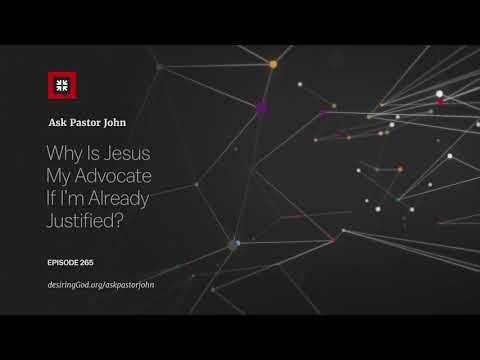 Why Is Jesus My Advocate If Im Already Justified? // Ask Pastor John