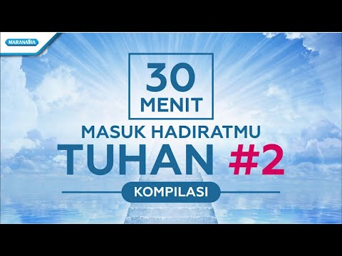 30 Menit Masuk HadiratMu Tuhan #2 - Kompilasi - Various Artist (with lyric)