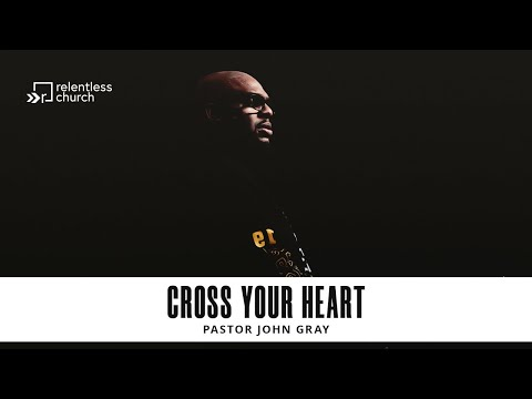 Cross Your Heart  Love & Happiness Series  Pastor John Gray