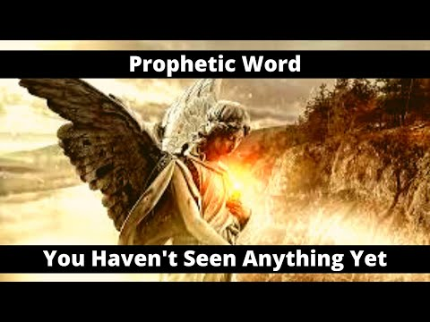 Prophetic Word: You Haven't Seen Anything Yet